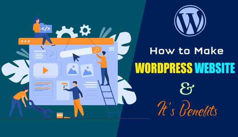 How to Make a WordPress Website, Benefits Of Using WordPress